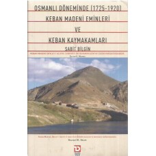 OSMANLI DÖNEMİNDE 1725-1920 KEBAN MADENİ EMİNLERİ VE KEBAN KAYMAKAMLARI